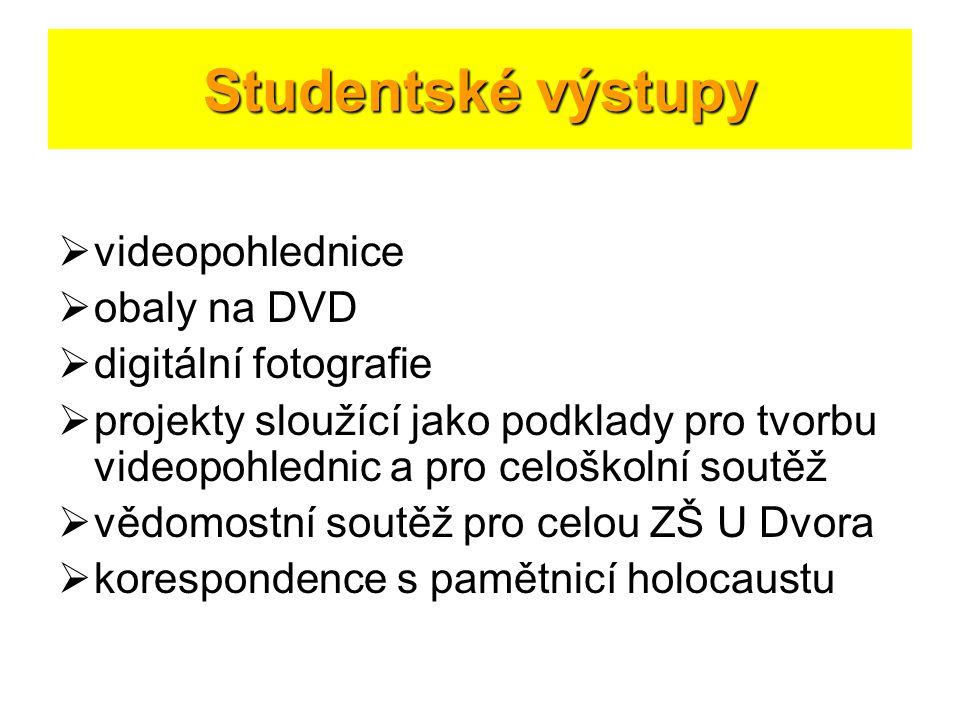 Studentské výstupy  videopohlednice  obaly na DVD  digitální fotografie  projekty sloužící jako podklady pro tvorbu videopohlednic a pro celoškoln