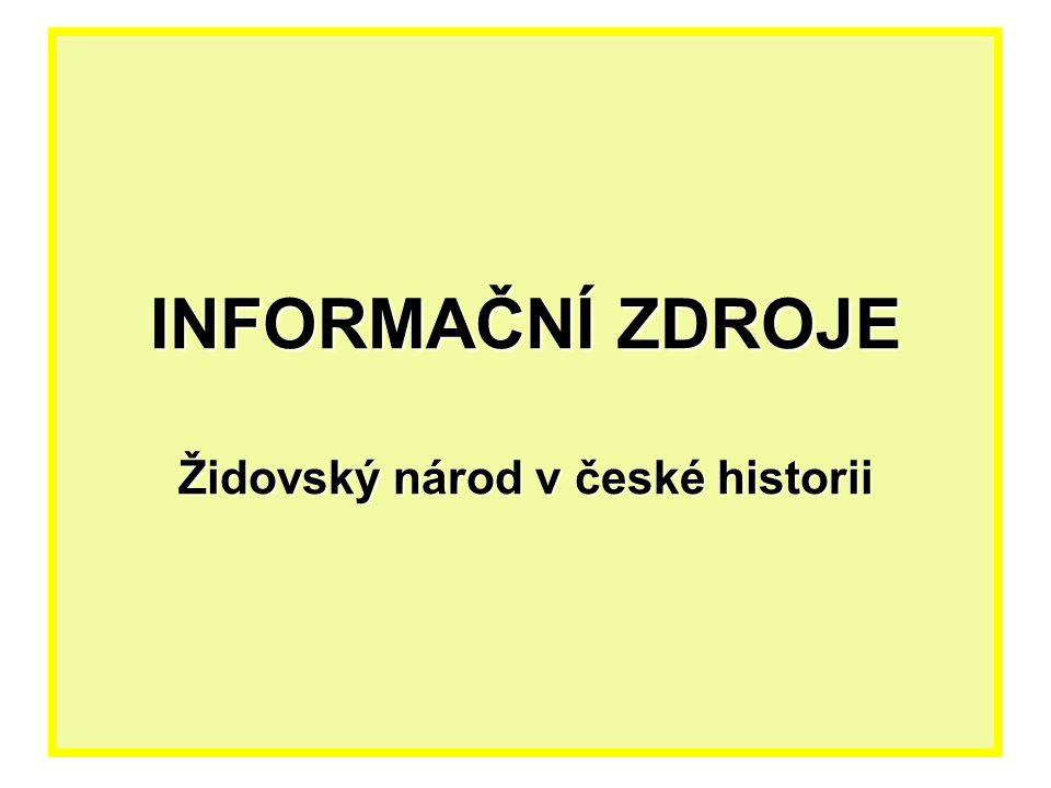 INFORMAČNÍ ZDROJE Židovský národ v české historii