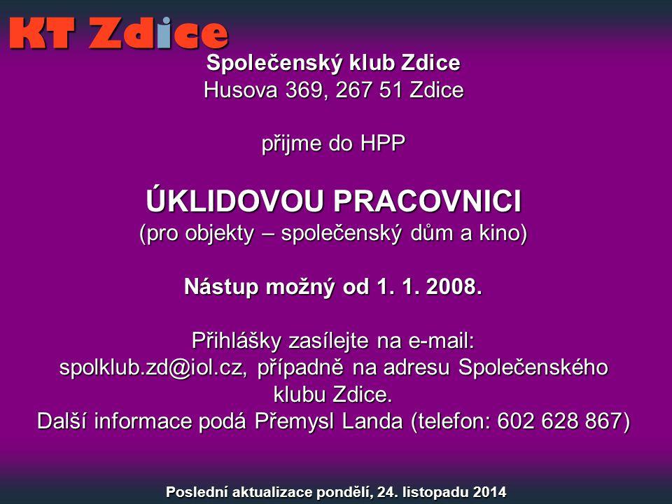 Společenský klub Zdice Husova 369, 267 51 Zdice přijme do HPP ÚKLIDOVOU PRACOVNICI (pro objekty – společenský dům a kino) Nástup možný od 1. 1. 2008.