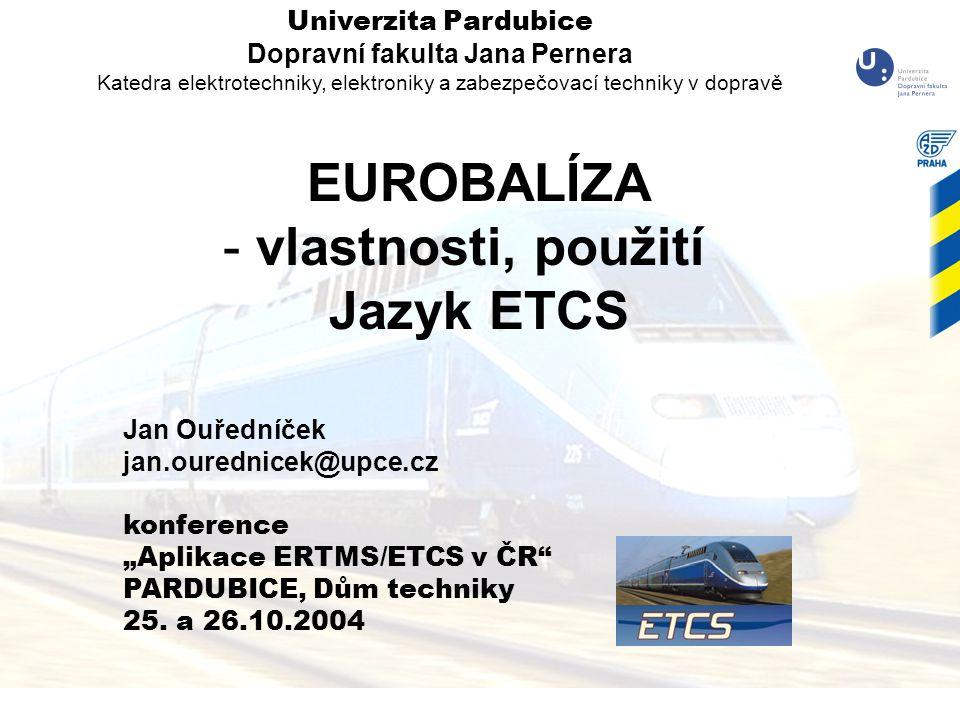 """""""Aplikace ERTMS/ETCS v ČR"""", Pardubice 125. a 26.10.2004 Jan Ouředníček jan.ourednicek@upce.cz konference """"Aplikace ERTMS/ETCS v ČR"""" PARDUBICE, Dům tec"""
