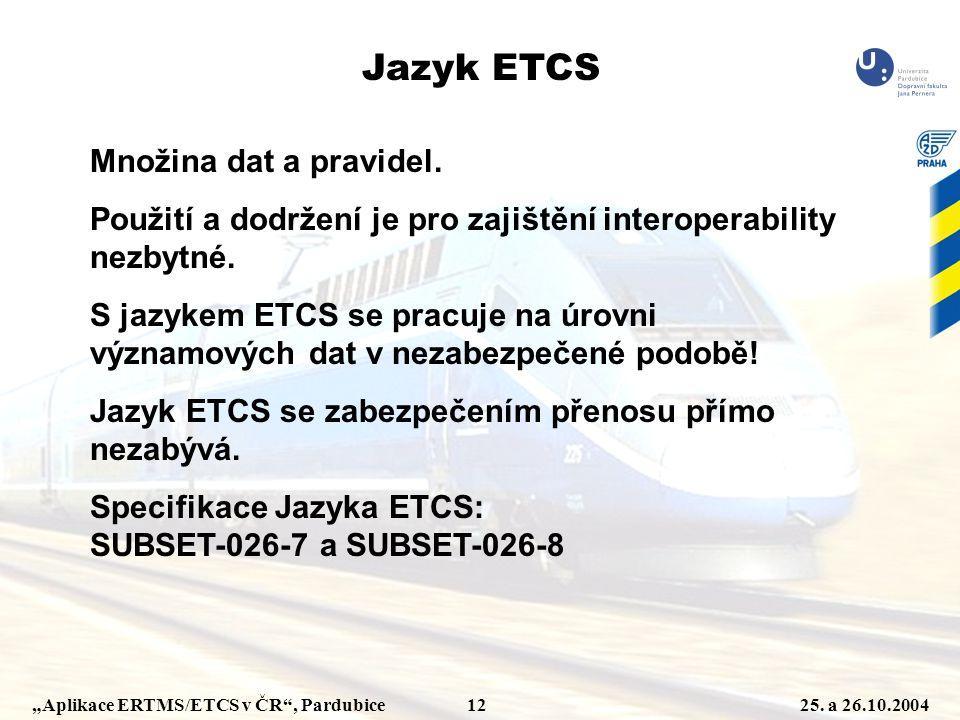 """""""Aplikace ERTMS/ETCS v ČR"""", Pardubice 1225. a 26.10.2004 Jazyk ETCS Množina dat a pravidel. Použití a dodržení je pro zajištění interoperability nezby"""