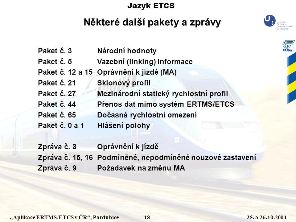 """""""Aplikace ERTMS/ETCS v ČR"""", Pardubice 1825. a 26.10.2004 Některé další pakety a zprávy Jazyk ETCS Paket č. 3Národní hodnoty Paket č. 5Vazební (linking"""