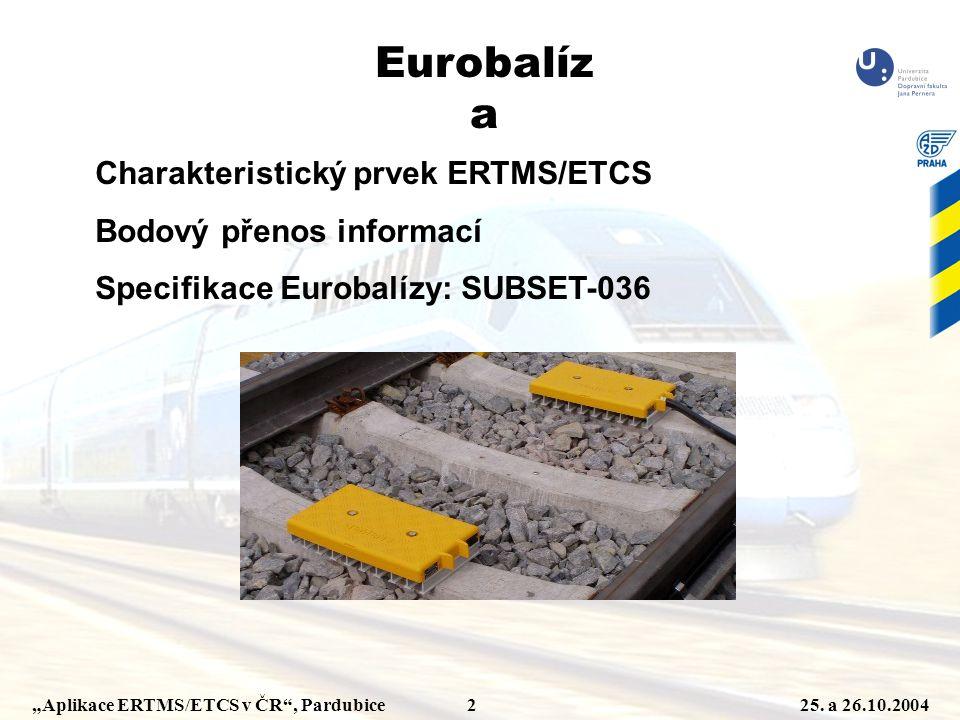 """""""Aplikace ERTMS/ETCS v ČR"""", Pardubice 225. a 26.10.2004 Eurobalíz a Charakteristický prvek ERTMS/ETCS Bodový přenos informací Specifikace Eurobalízy:"""