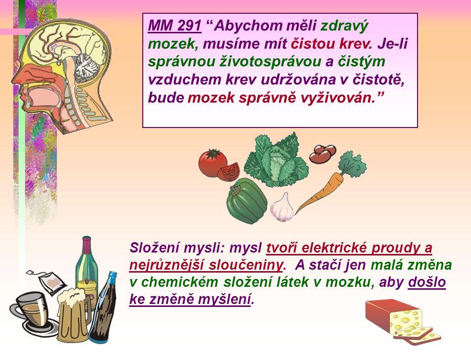 """MM 291 """"Abychom měli zdravý mozek, musíme mít čistou krev. Je-li správnou životosprávou a čistým vzduchem krev udržována v čistotě, bude mozek správně"""