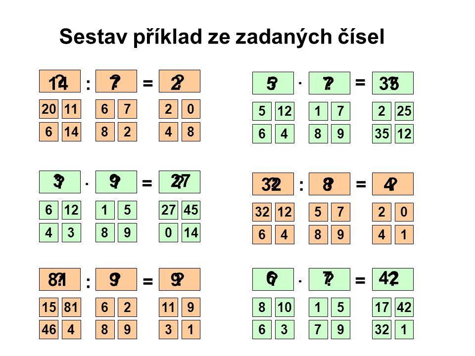 Sestav příklad ze zadaných čísel : = · = : = ? 2011 614 ?? 67 82 20 48 14 7 2 ? 3212 64 ?? 57 89 20 41 32 8 4 ? 1581 464 ?? 62 89 119 31 81 9 9 ? 512
