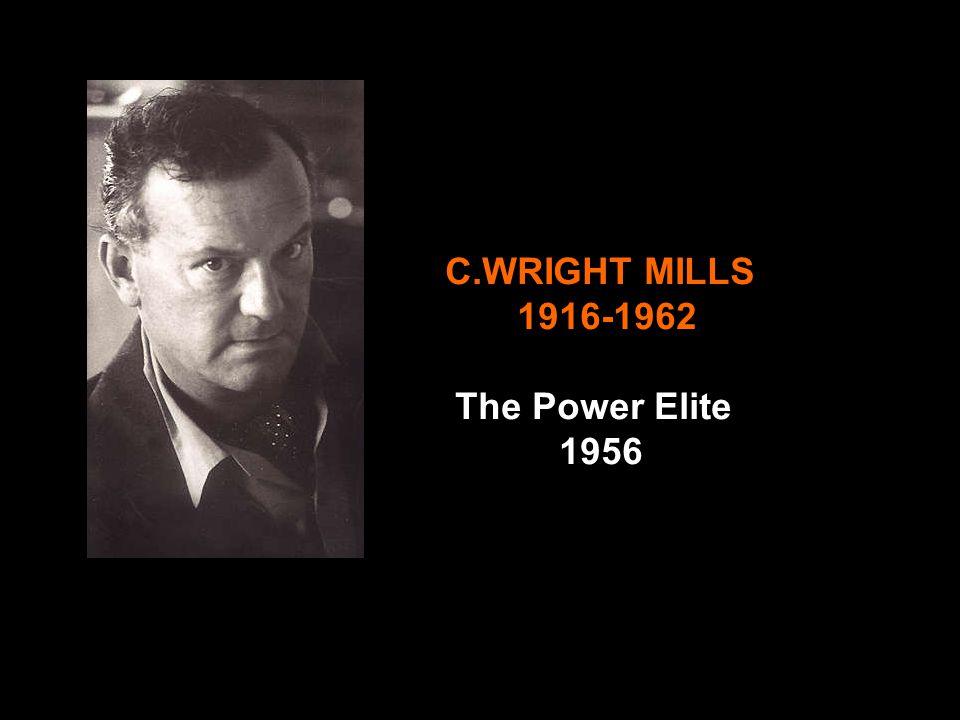 C.WRIGHT MILLS 1916-1962 The Power Elite 1956