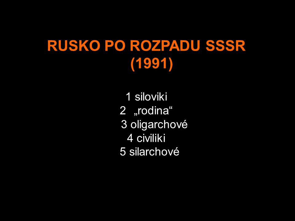 """RUSKO PO ROZPADU SSSR (1991) 1 siloviki 2 """"rodina"""" 3 oligarchové 4 civiliki 5 silarchové"""