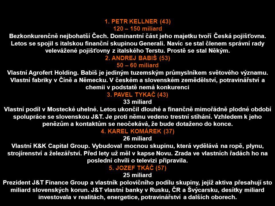 1. PETR KELLNER (43) 120 – 150 miliard Bezkonkurenčně nejbohatší Čech. Dominantní část jeho majetku tvoří Česká pojišťovna. Letos se spojil s italskou