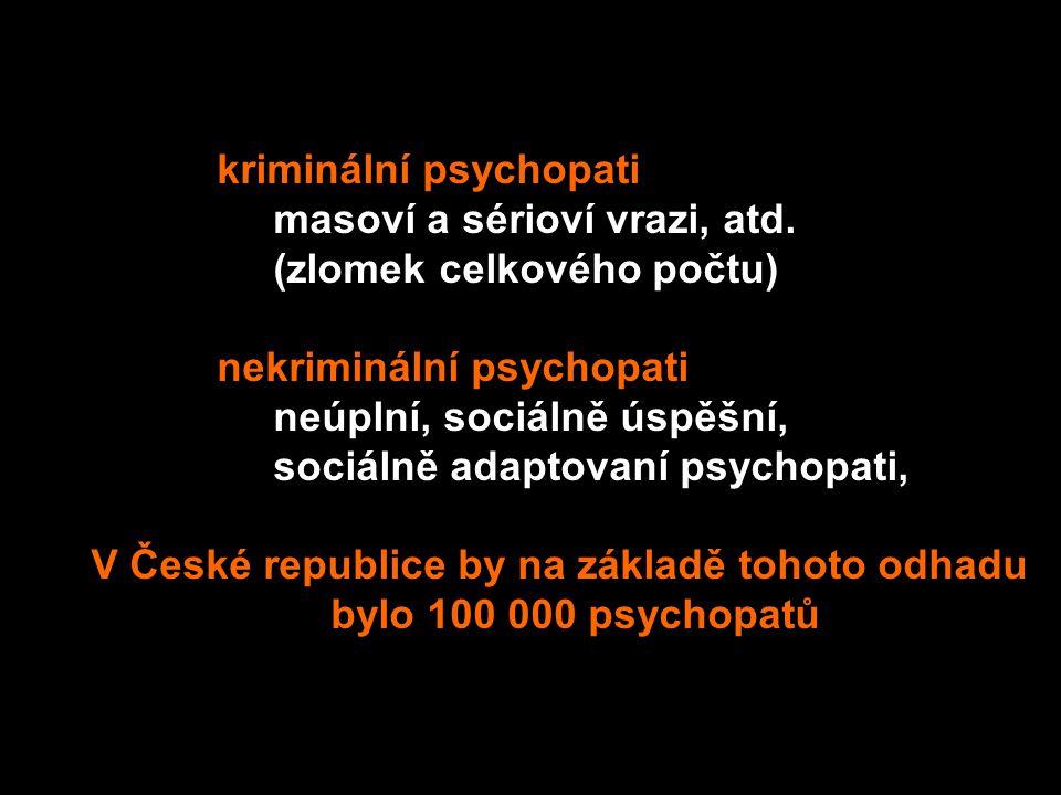 Existují kriminální psychopati masoví a sérioví vrazi, atd. (zlomek celkového počtu) nekriminální psychopati neúplní, sociálně úspěšní, sociálně adapt