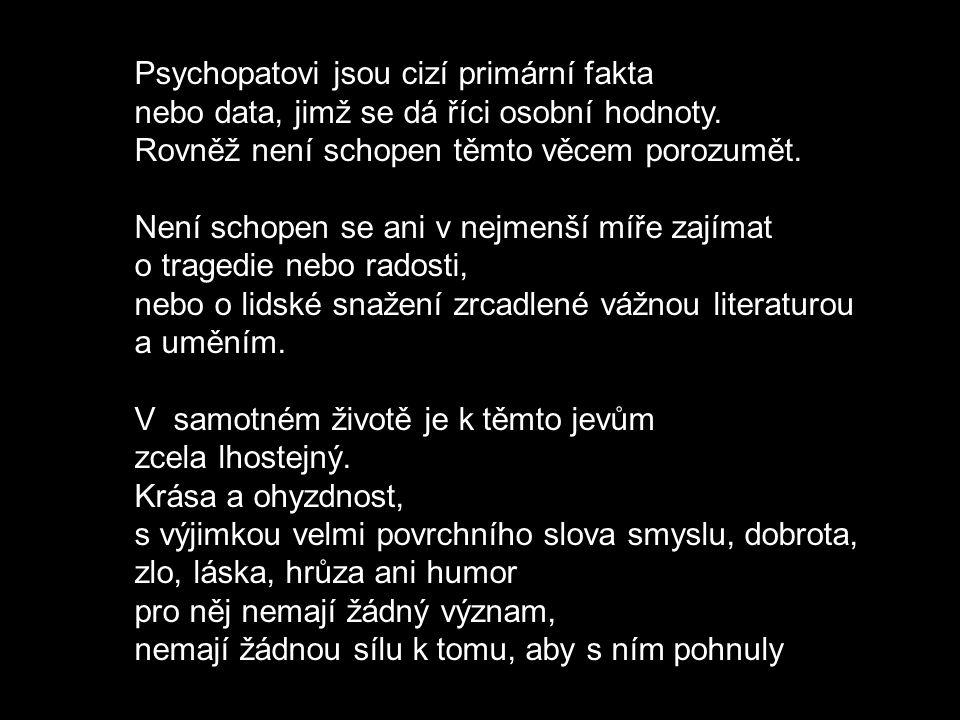 Psychopatovi jsou cizí primární fakta nebo data, jimž se dá říci osobní hodnoty.