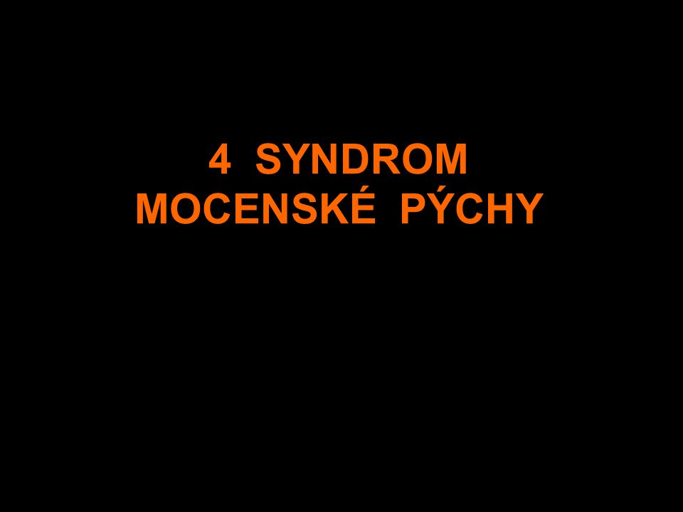 4 SYNDROM MOCENSKÉ PÝCHY