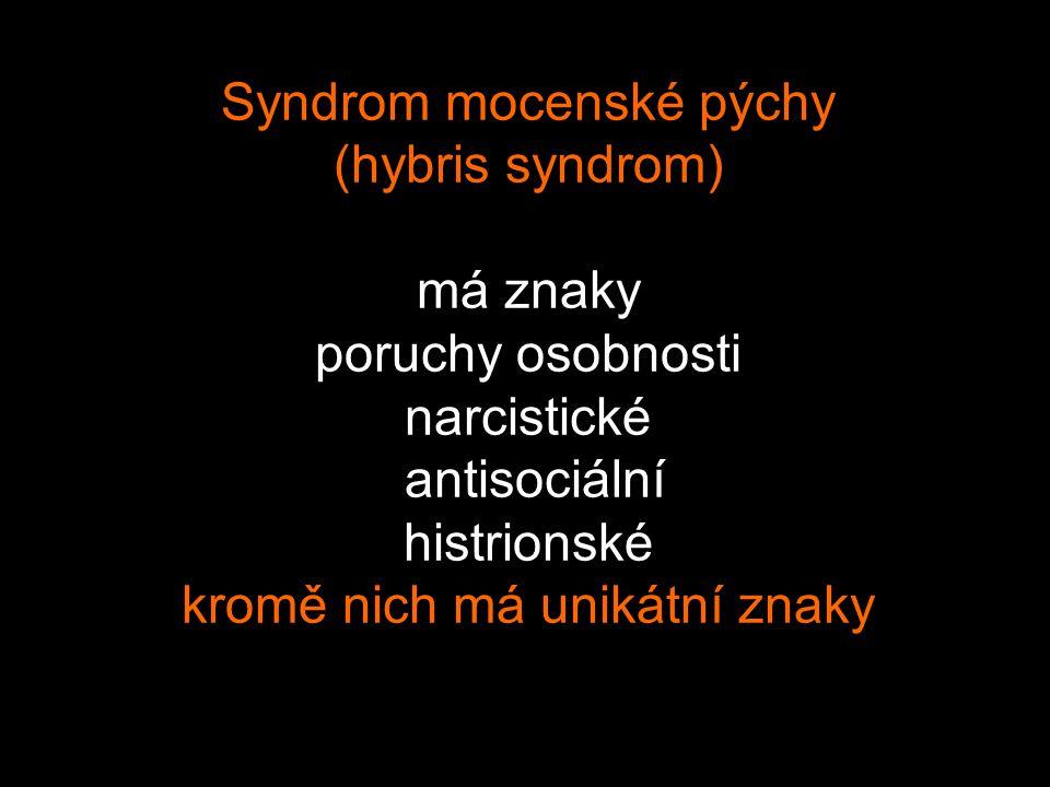 Syndrom mocenské pýchy (hybris syndrom) má znaky poruchy osobnosti narcistické antisociální histrionské kromě nich má unikátní znaky