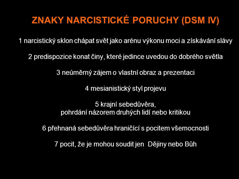 ZNAKY NARCISTICKÉ PORUCHY (DSM IV) 1 narcistický sklon chápat svět jako arénu výkonu moci a získávání slávy 2 predispozice konat činy, které jedince u