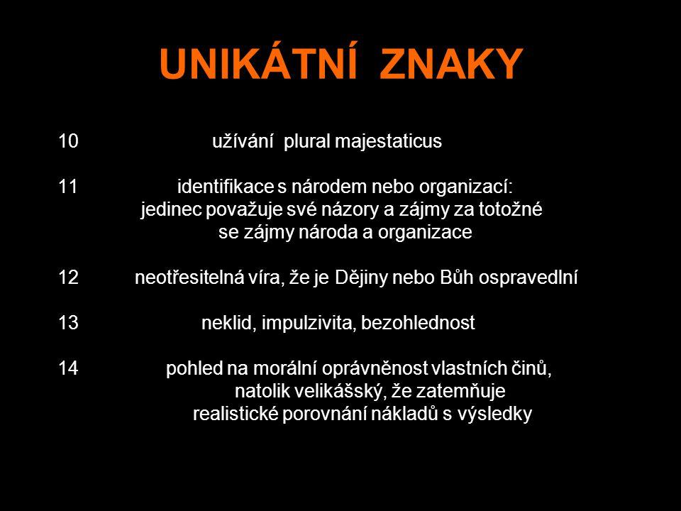 UNIKÁTNÍ ZNAKY 10 užívání plural majestaticus 11 identifikace s národem nebo organizací: jedinec považuje své názory a zájmy za totožné se zájmy národ