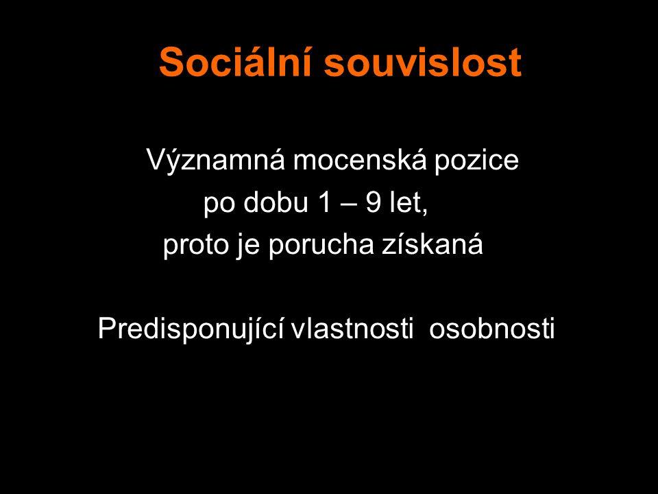 Sociální souvislost Významná mocenská pozice po dobu 1 – 9 let, proto je porucha získaná Predisponující vlastnosti osobnosti