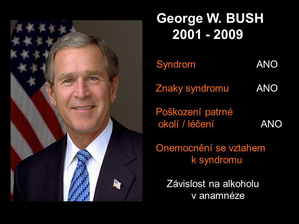 George W. BUSH 2001 - 2009 Syndrom ANO Znaky syndromu ANO Poškození patrné okolí / léčení ANO Onemocnění se vztahem k syndromu Závislost na alkoholu v