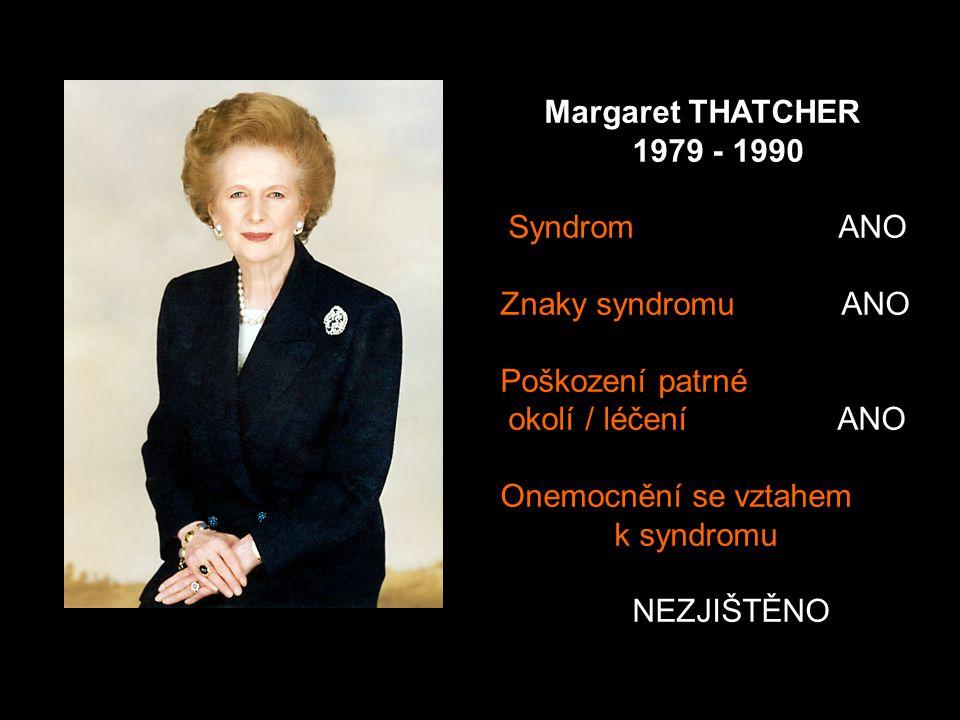 Margaret THATCHER 1979 - 1990 Syndrom ANO Znaky syndromu ANO Poškození patrné okolí / léčení ANO Onemocnění se vztahem k syndromu NEZJIŠTĚNO
