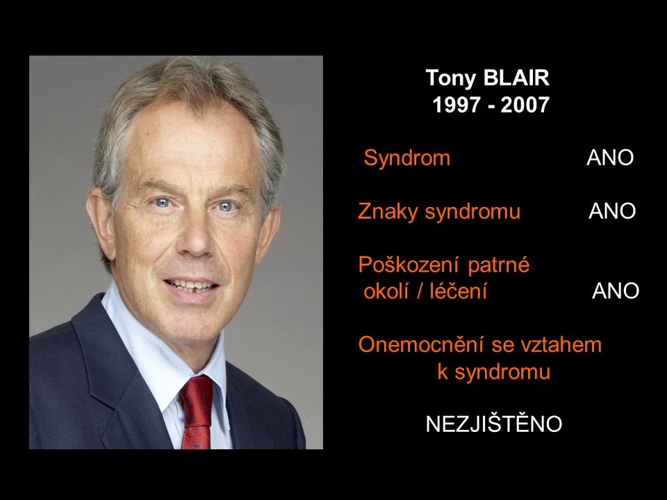 Tony BLAIR 1997 - 2007 Syndrom ANO Znaky syndromu ANO Poškození patrné okolí / léčení ANO Onemocnění se vztahem k syndromu NEZJIŠTĚNO