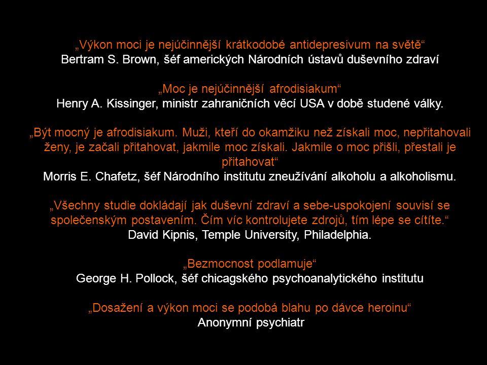 """""""Výkon moci je nejúčinnější krátkodobé antidepresivum na světě"""" Bertram S. Brown, šéf amerických Národních ústavů duševního zdraví """"Moc je nejúčinnějš"""