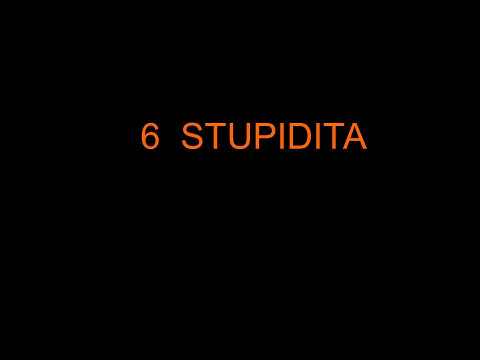 6 STUPIDITA