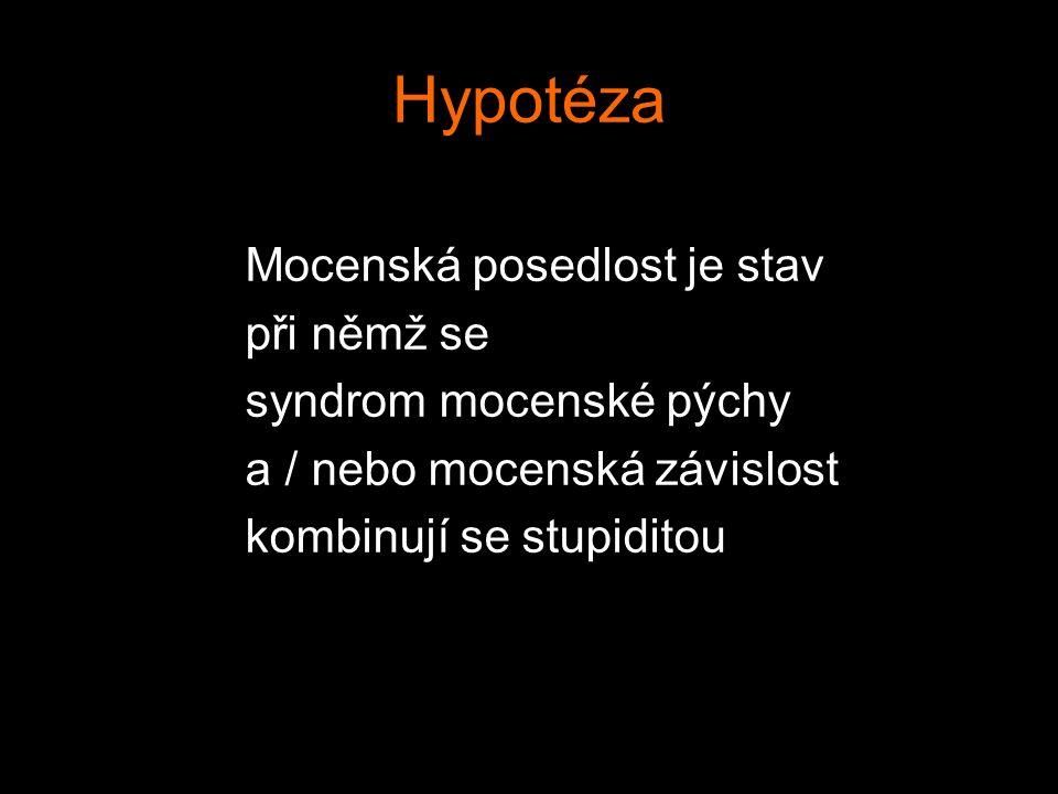Hypotéza Mocenská posedlost je stav při němž se syndrom mocenské pýchy a / nebo mocenská závislost kombinují se stupiditou