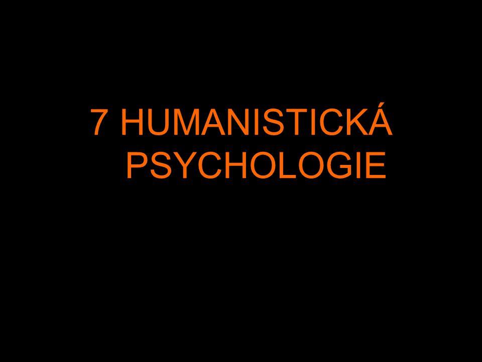 7 HUMANISTICKÁ PSYCHOLOGIE