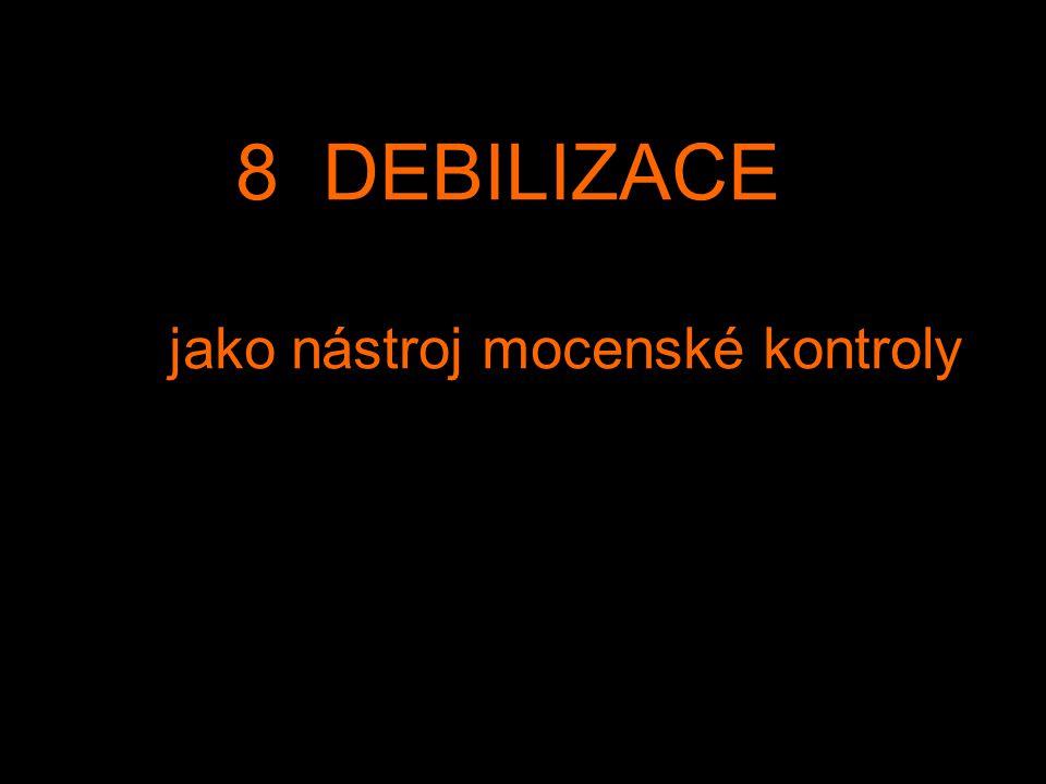 8 DEBILIZACE jako nástroj mocenské kontroly
