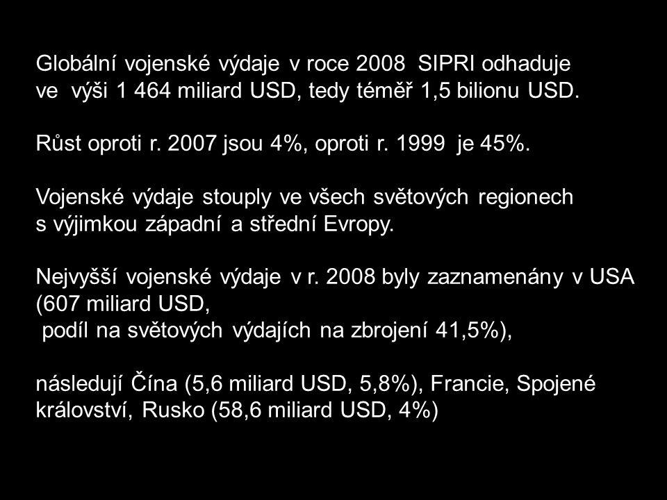 Globální vojenské výdaje v roce 2008 SIPRI odhaduje ve výši 1 464 miliard USD, tedy téměř 1,5 bilionu USD. Růst oproti r. 2007 jsou 4%, oproti r. 1999