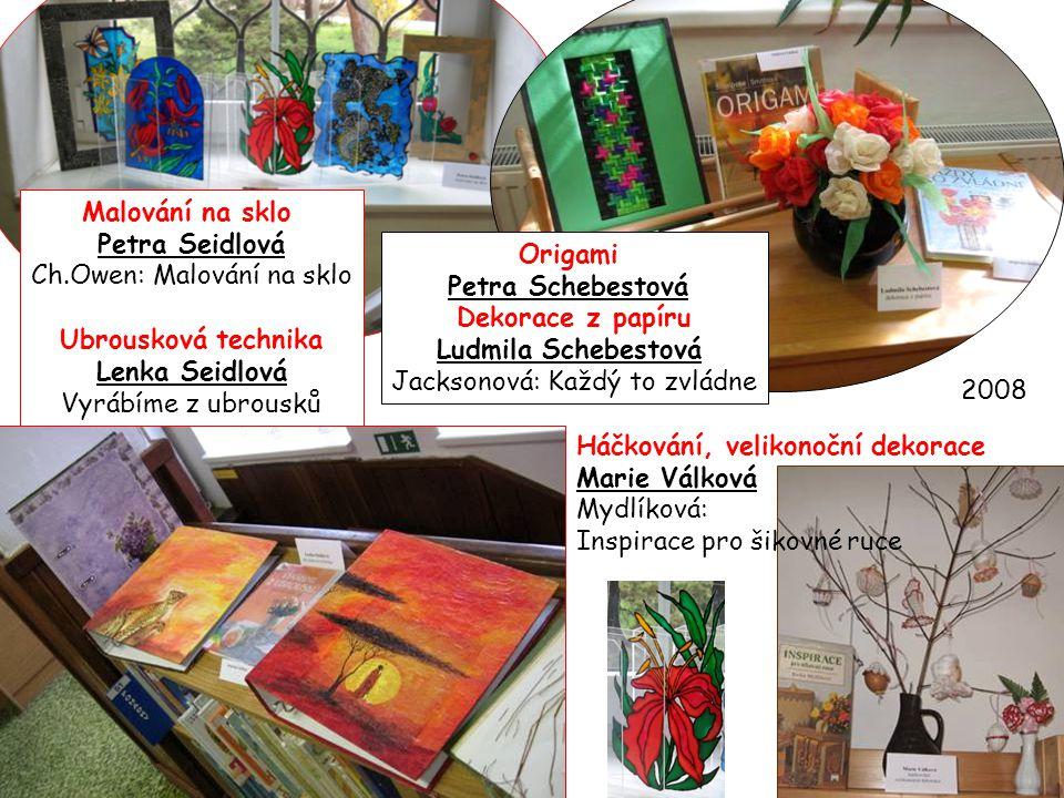 Malování na sklo Petra Seidlová Ch.Owen: Malování na sklo Ubrousková technika Lenka Seidlová Vyrábíme z ubrousků Origami Petra Schebestová Dekorace z