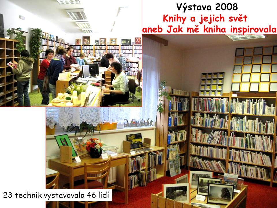 Výstava 2008 Knihy a jejich svět aneb Jak mě kniha inspirovala 23 technik vystavovalo 46 lidí
