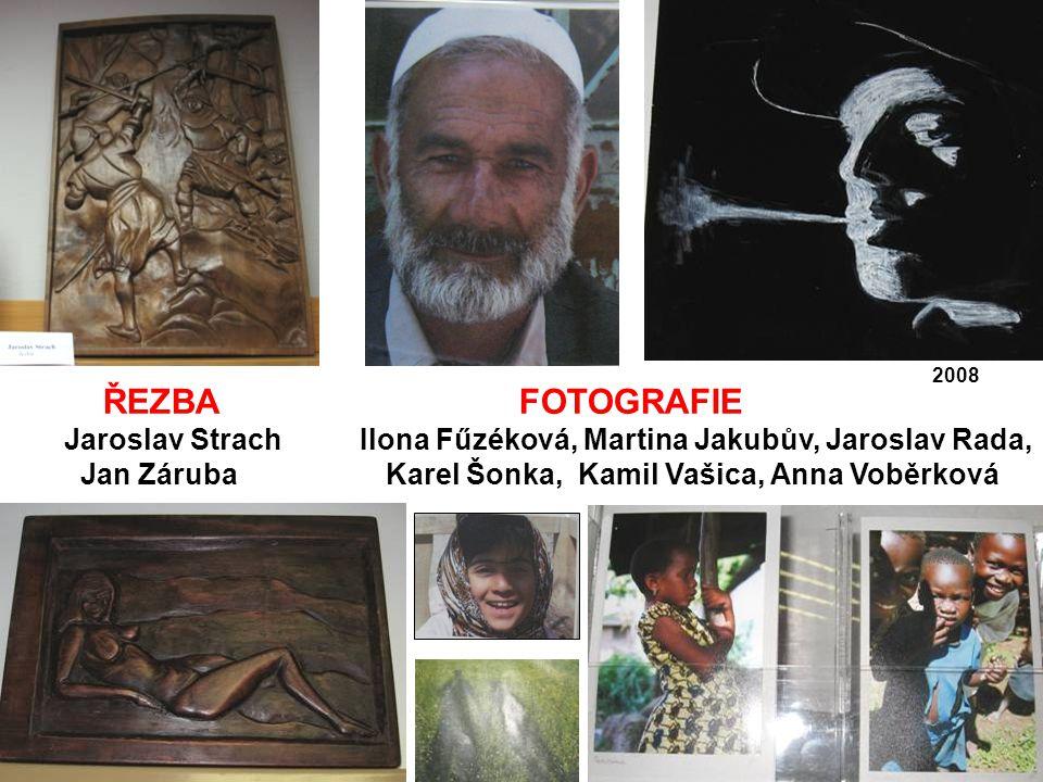 ŘEZBA FOTOGRAFIE Jaroslav Strach Ilona Fűzéková, Martina Jakubův, Jaroslav Rada, Jan Záruba Karel Šonka, Kamil Vašica, Anna Voběrková 2008