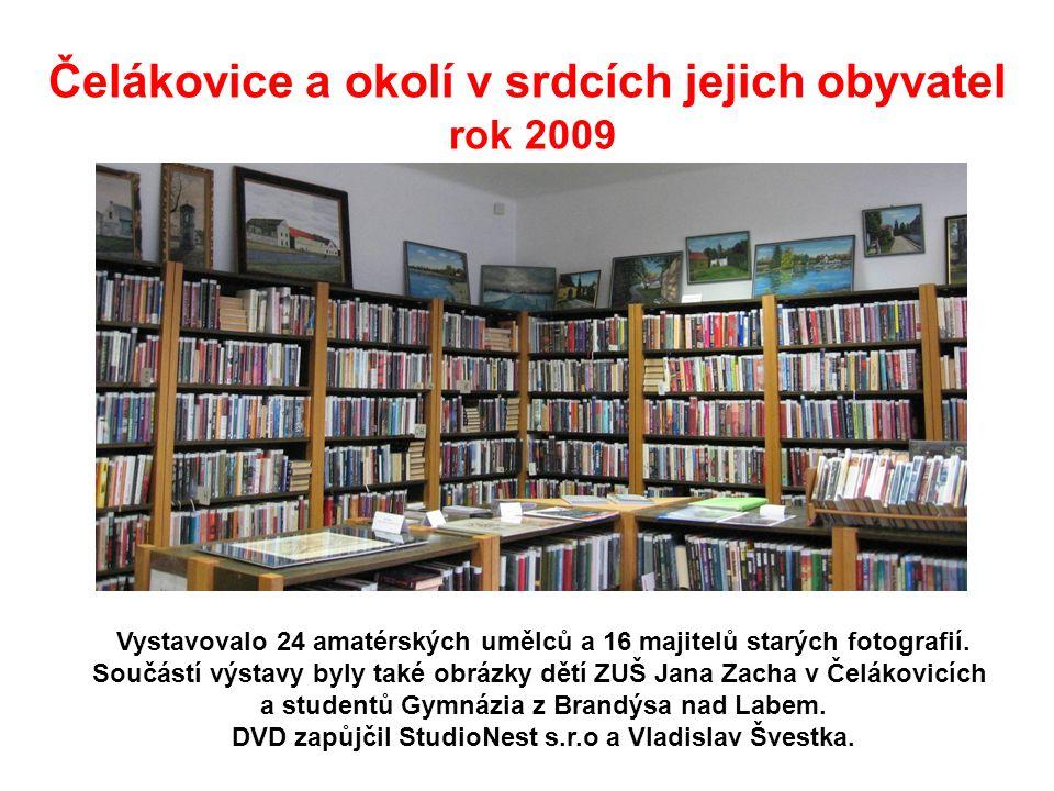 Čelákovice a okolí v srdcích jejich obyvatel rok 2009 Vystavovalo 24 amatérských umělců a 16 majitelů starých fotografií. Součástí výstavy byly také o