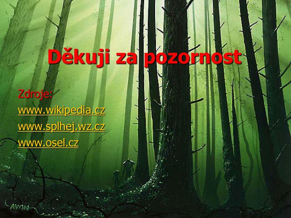 Děkuji za pozornost Zdroje: www.wikipedia.cz www.splhej.wz.cz www.osel.cz
