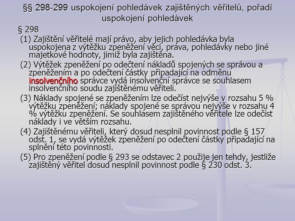 §§ 298-299 uspokojení pohledávek zajištěných věřitelů, pořadí uspokojení pohledávek § 298 (1) Zajištění věřitelé mají právo, aby jejich pohledávka byl