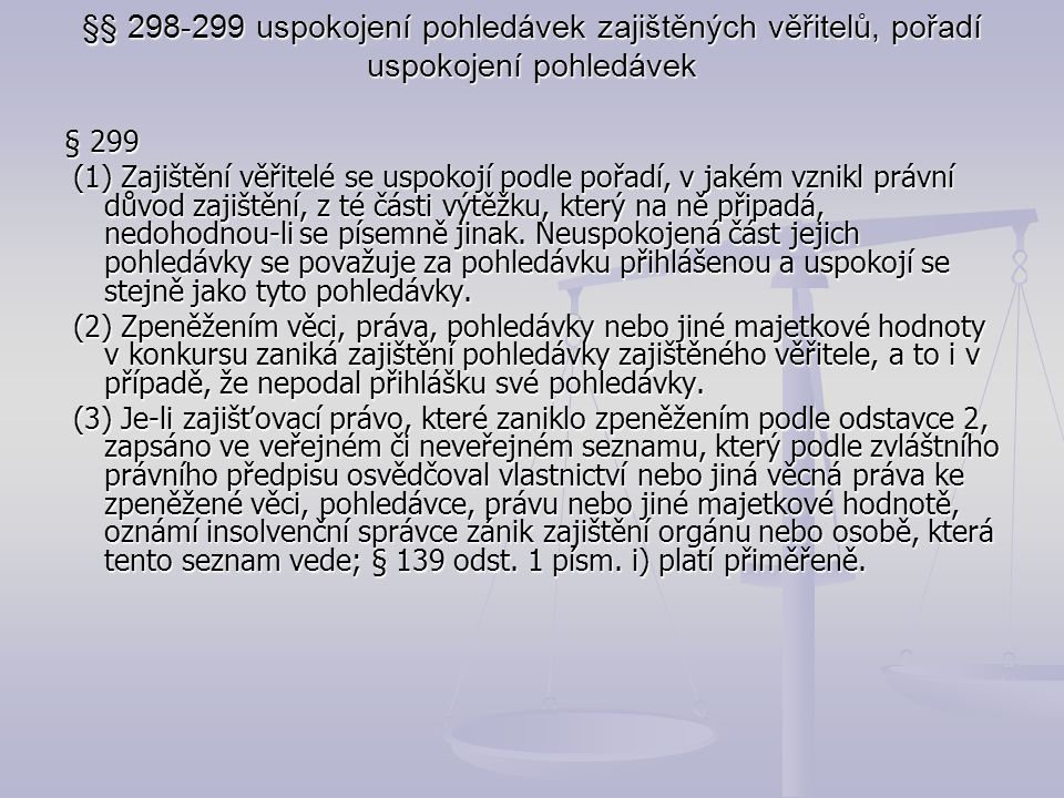 §§ 298-299 uspokojení pohledávek zajištěných věřitelů, pořadí uspokojení pohledávek § 299 (1) Zajištění věřitelé se uspokojí podle pořadí, v jakém vzn