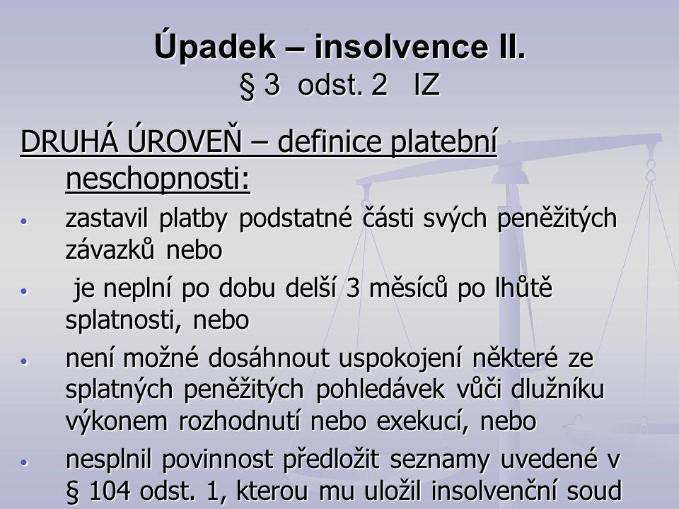 Úpadek – insolvence II. § 3 odst. 2 IZ DRUHÁ ÚROVEŇ – definice platební neschopnosti: zastavil platby podstatné části svých peněžitých závazků nebo za