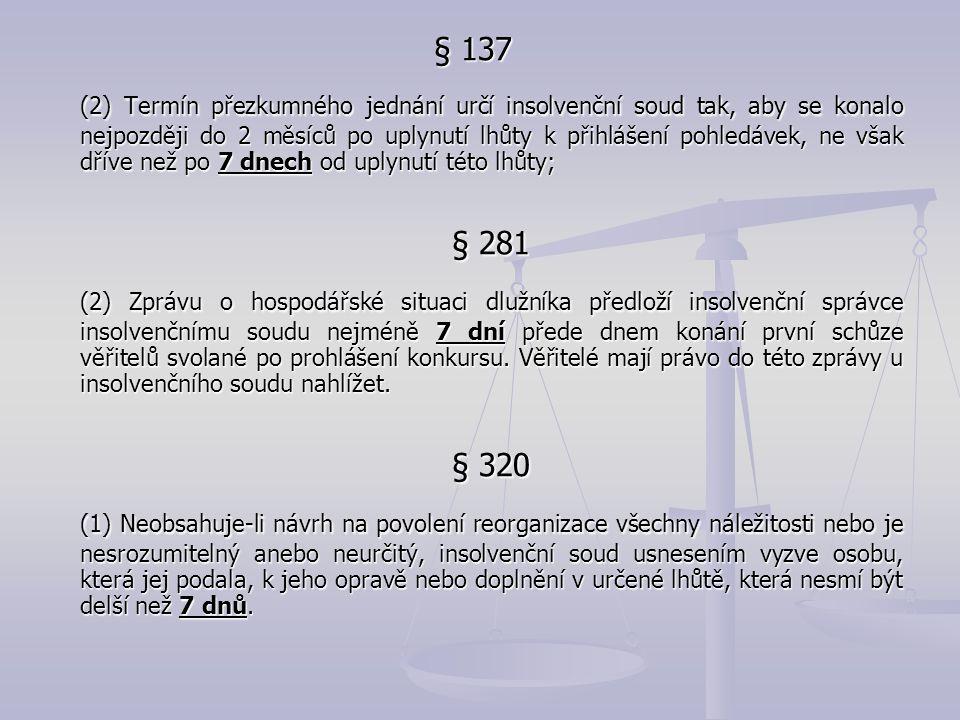 § 137 (2) Termín přezkumného jednání určí insolvenční soud tak, aby se konalo nejpozději do 2 měsíců po uplynutí lhůty k přihlášení pohledávek, ne vša