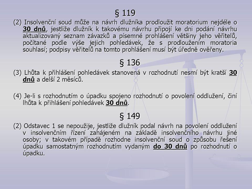 § 119 (2) Insolvenční soud může na návrh dlužníka prodloužit moratorium nejdéle o 30 dnů, jestliže dlužník k takovému návrhu připojí ke dni podání náv