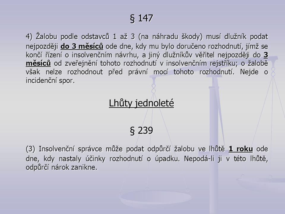 § 147 4) Žalobu podle odstavců 1 až 3 (na náhradu škody) musí dlužník podat nejpozději do 3 měsíců ode dne, kdy mu bylo doručeno rozhodnutí, jímž se k