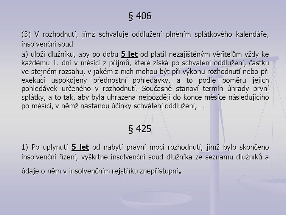 § 406 (3) V rozhodnutí, jímž schvaluje oddlužení plněním splátkového kalendáře, insolvenční soud a) uloží dlužníku, aby po dobu 5 let od platil nezaji
