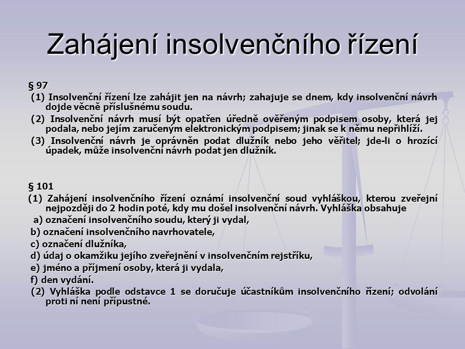 Zahájení insolvenčního řízení § 97 (1) Insolvenční řízení lze zahájit jen na návrh; zahajuje se dnem, kdy insolvenční návrh dojde věcně příslušnému so