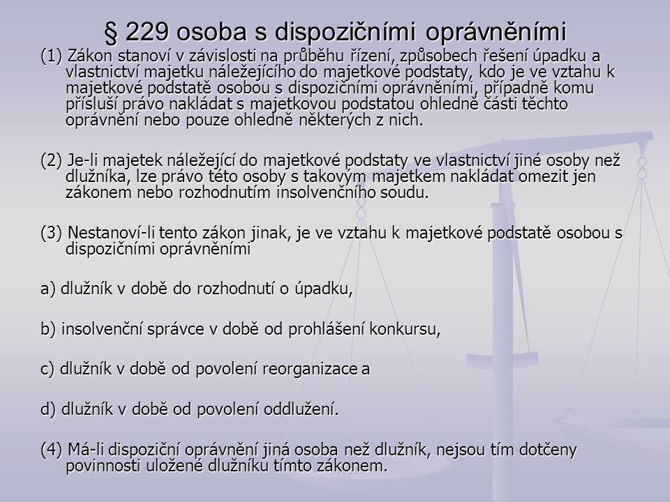 § 229 osoba s dispozičními oprávněními (1) Zákon stanoví v závislosti na průběhu řízení, způsobech řešení úpadku a vlastnictví majetku náležejícího do