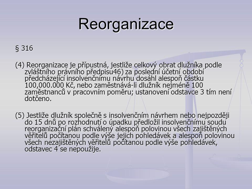 Reorganizace § 316 (4) Reorganizace je přípustná, jestliže celkový obrat dlužníka podle zvláštního právního předpisu46) za poslední účetní období před