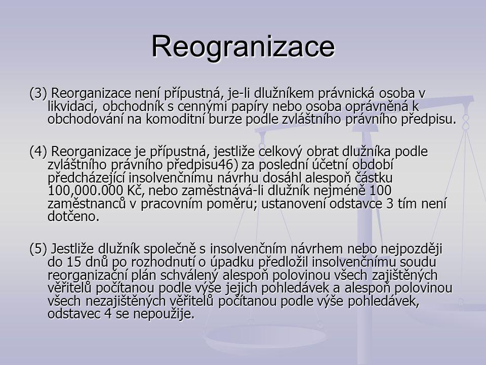 Reogranizace (3) Reorganizace není přípustná, je-li dlužníkem právnická osoba v likvidaci, obchodník s cennými papíry nebo osoba oprávněná k obchodová