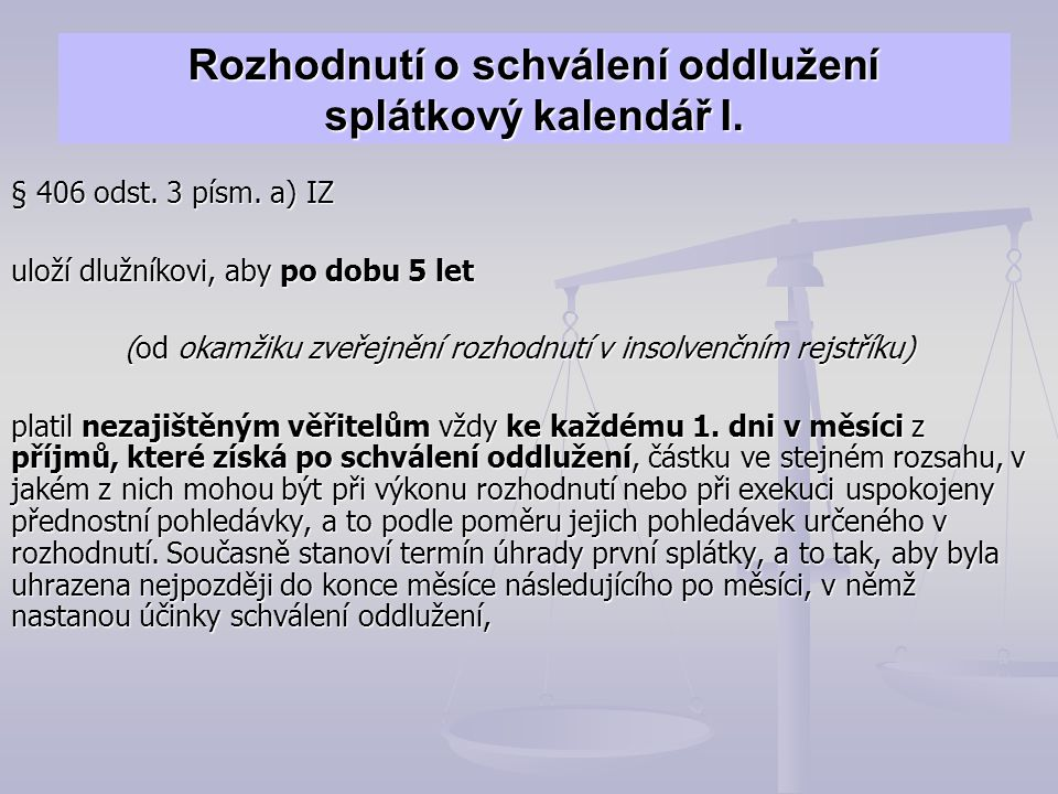 Rozhodnutí o schválení oddlužení splátkový kalendář I. § 406 odst. 3 písm. a) IZ uloží dlužníkovi, aby po dobu 5 let (od okamžiku zveřejnění rozhodnut