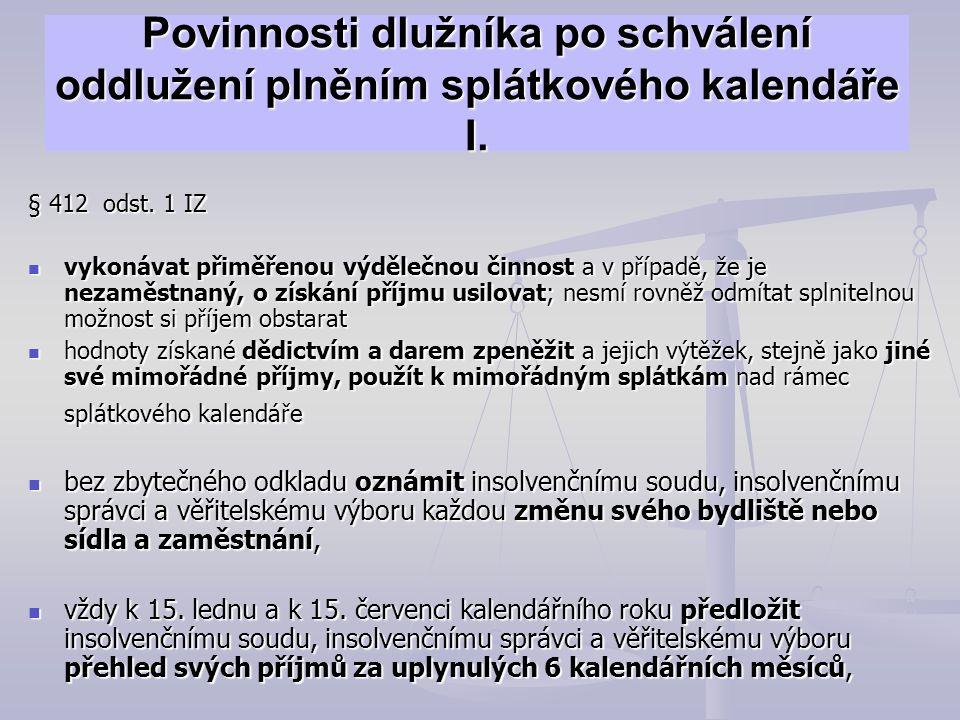 Povinnosti dlužníka po schválení oddlužení plněním splátkového kalendáře I. § 412 odst. 1 IZ vykonávat přiměřenou výdělečnou činnost a v případě, že j