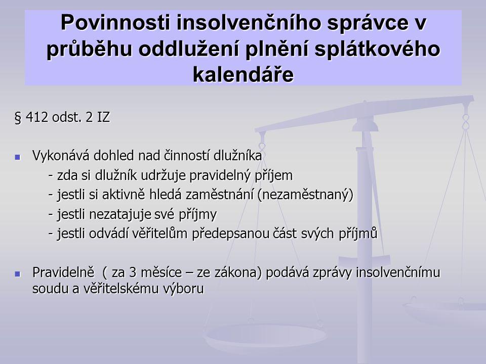 Povinnosti insolvenčního správce v průběhu oddlužení plnění splátkového kalendáře § 412 odst. 2 IZ Vykonává dohled nad činností dlužníka Vykonává dohl