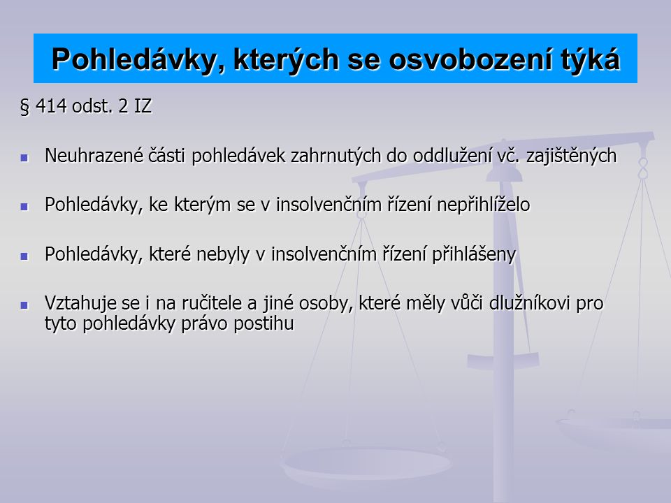 Pohledávky, kterých se osvobození týká § 414 odst. 2 IZ Neuhrazené části pohledávek zahrnutých do oddlužení vč. zajištěných Neuhrazené části pohledáve