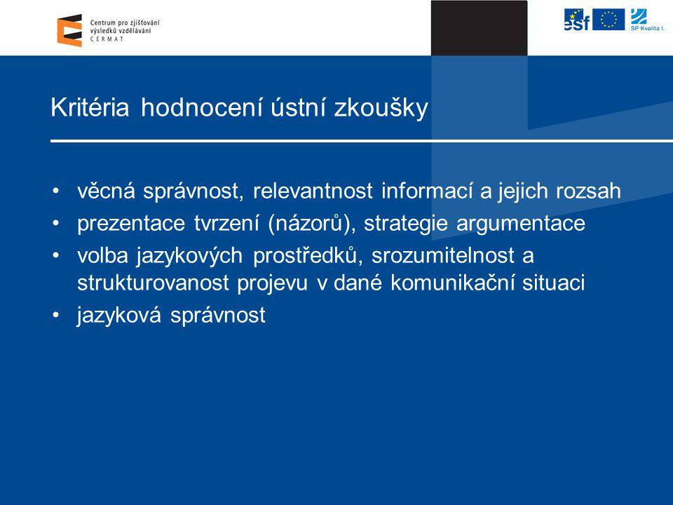 Kritéria hodnocení ústní zkoušky věcná správnost, relevantnost informací a jejich rozsah prezentace tvrzení (názorů), strategie argumentace volba jazy