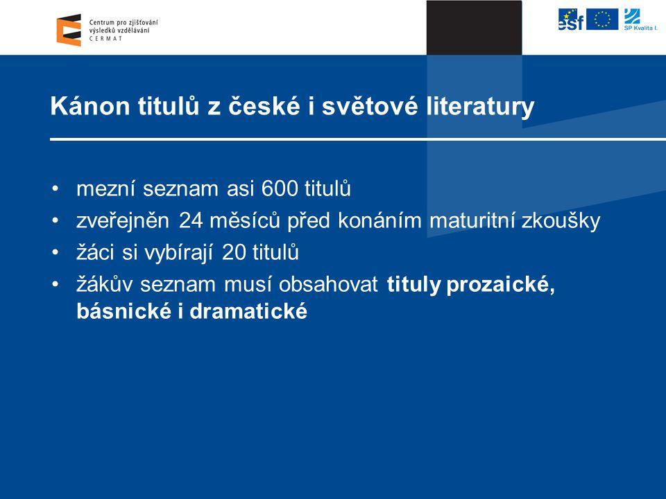 Kánon titulů z české i světové literatury mezní seznam asi 600 titulů zveřejněn 24 měsíců před konáním maturitní zkoušky žáci si vybírají 20 titulů žá